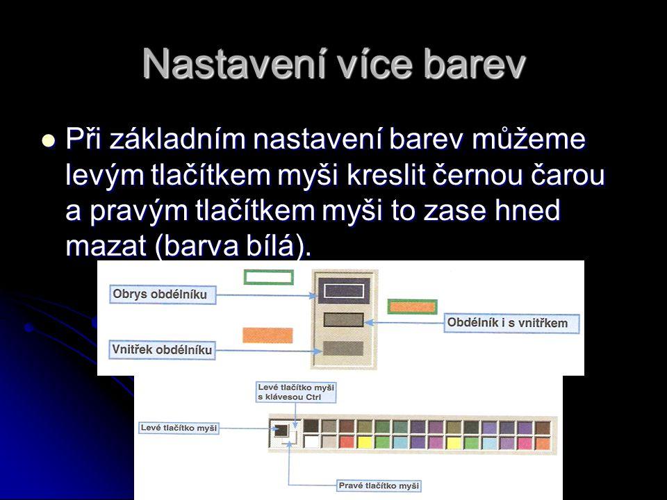 Nastavení více barev Při základním nastavení barev můžeme levým tlačítkem myši kreslit černou čarou a pravým tlačítkem myši to zase hned mazat (barva bílá).