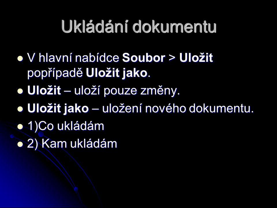 Ukládání dokumentu V hlavní nabídce Soubor > Uložit popřípadě Uložit jako.