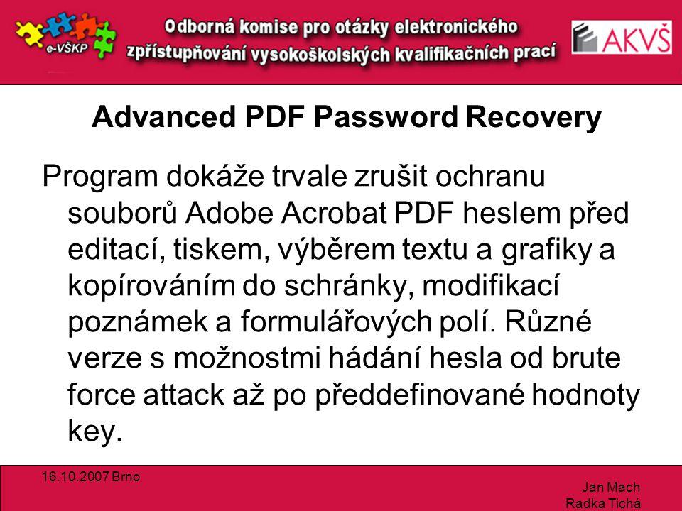 16.10.2007 Brno Jan Mach Radka Tichá Advanced PDF Password Recovery Program dokáže trvale zrušit ochranu souborů Adobe Acrobat PDF heslem před editací, tiskem, výběrem textu a grafiky a kopírováním do schránky, modifikací poznámek a formulářových polí.