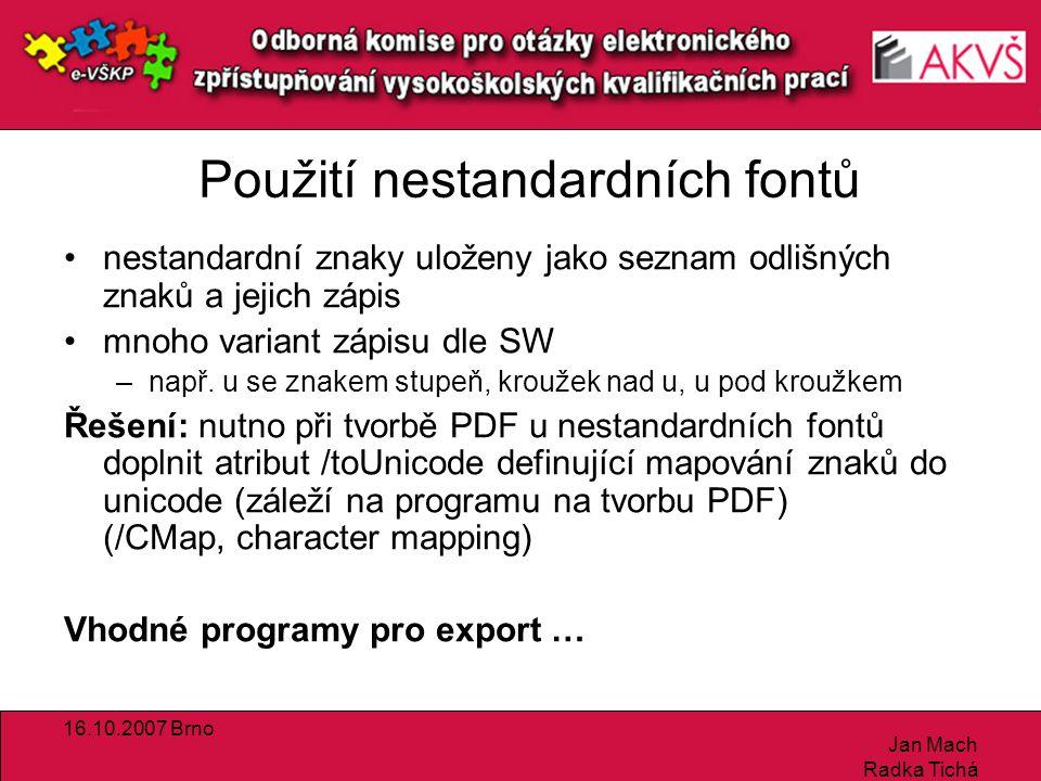 16.10.2007 Brno Jan Mach Radka Tichá Použití nestandardních fontů nestandardní znaky uloženy jako seznam odlišných znaků a jejich zápis mnoho variant zápisu dle SW –např.