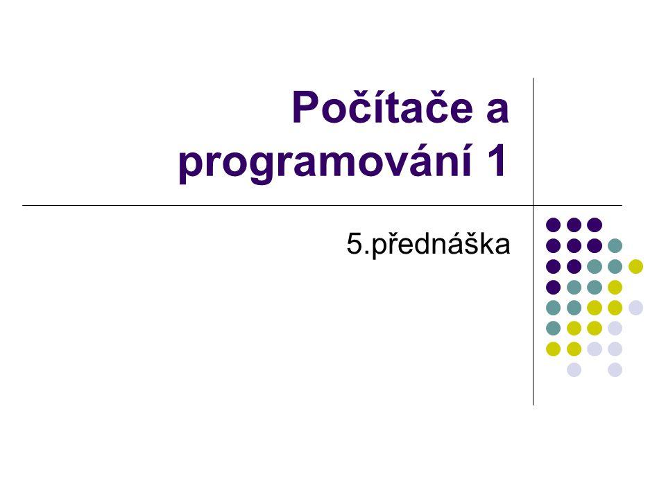 Počítače a programování 1 5.přednáška