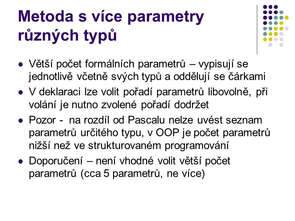 Metoda s více parametry různých typů Větší počet formálních parametrů – vypisují se jednotlivě včetně svých typů a oddělují se čárkami V deklaraci lze
