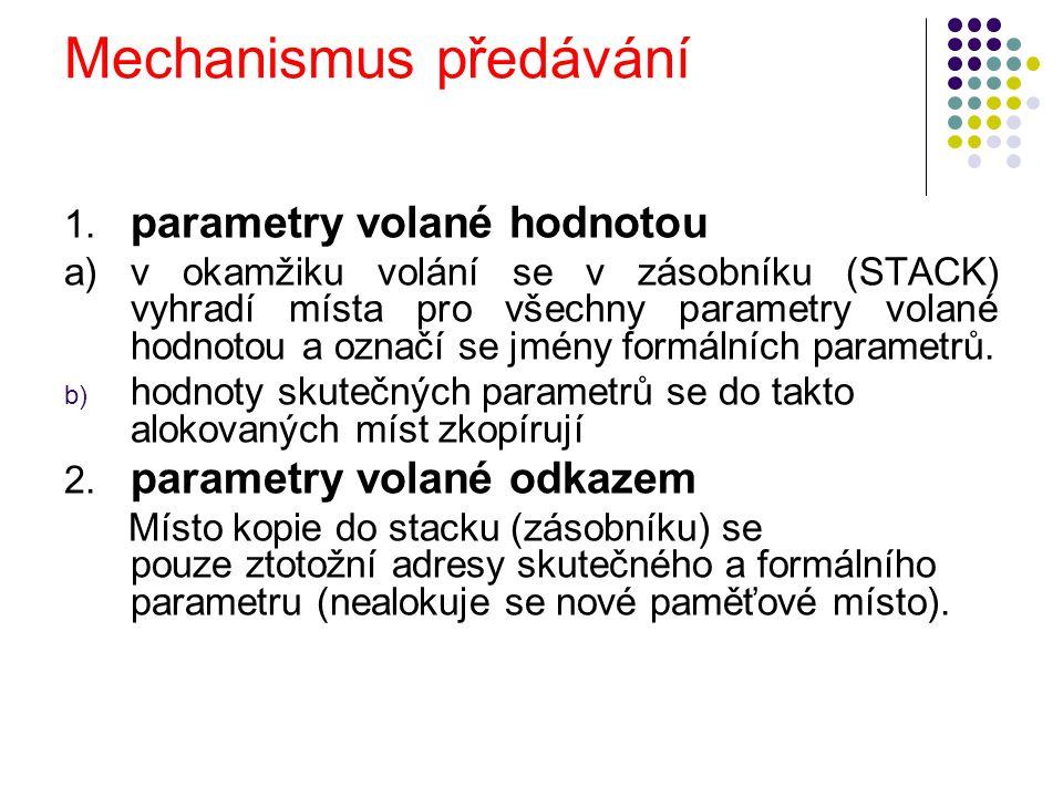 Mechanismus předávání 1. parametry volané hodnotou a)v okamžiku volání se v zásobníku (STACK) vyhradí místa pro všechny parametry volané hodnotou a oz