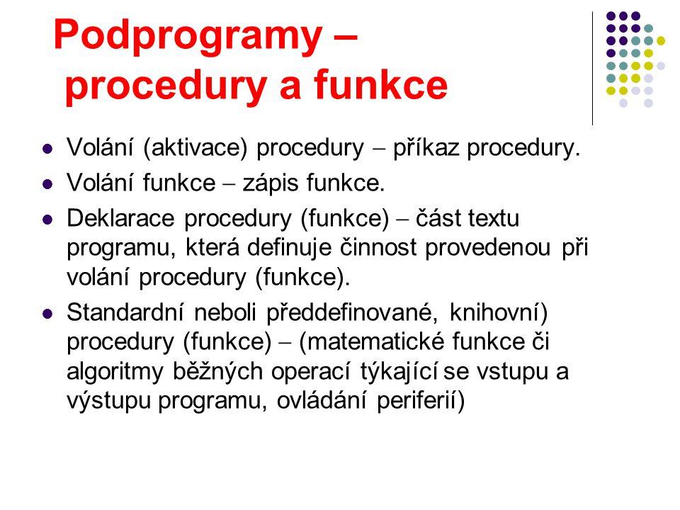 Podprogramy – procedury a funkce Volání (aktivace) procedury  příkaz procedury. Volání funkce  zápis funkce. Deklarace procedury (funkce)  část tex