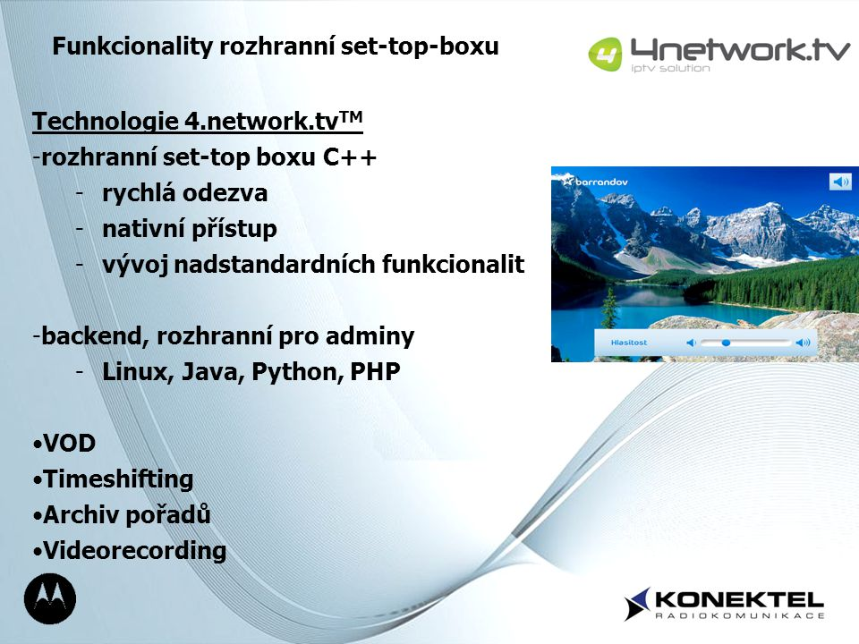Page 14 Funkcionality rozhranní set-top-boxu Technologie 4.network.tv TM -rozhranní set-top boxu C++ -rychlá odezva -nativní přístup -vývoj nadstandar