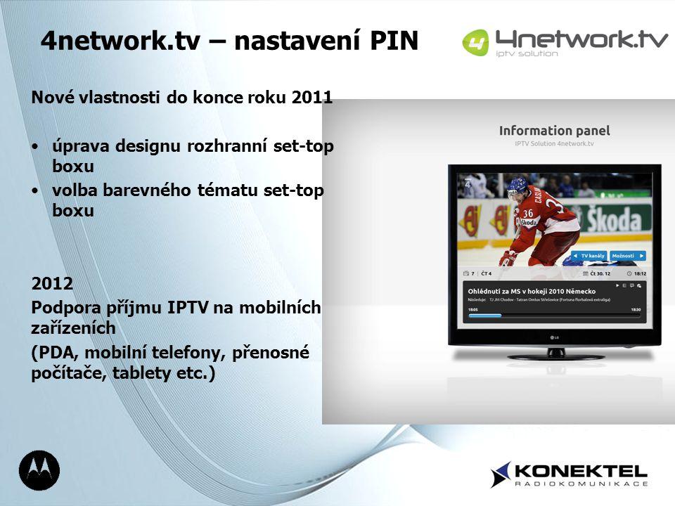 Page 20 4network.tv – nastavení PIN Nové vlastnosti do konce roku 2011 úprava designu rozhranní set-top boxu volba barevného tématu set-top boxu 2012