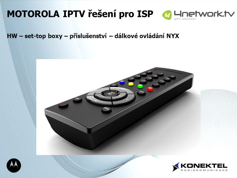 Page 7 MOTOROLA IPTV řešení pro ISP HW – set-top boxy – příslušenství – dálkové ovládání NYX