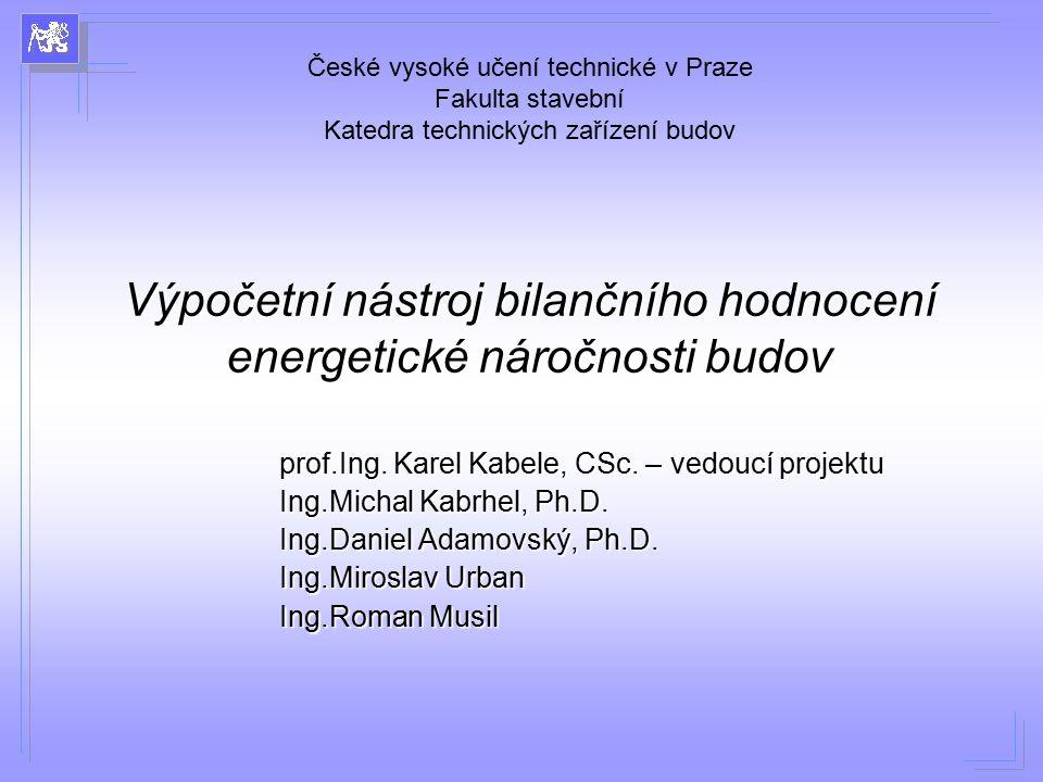 Výpočetní nástroj bilančního hodnocení energetické náročnosti budov prof.Ing. Karel Kabele, CSc. – vedoucí projektu Ing.Michal Kabrhel, Ph.D. Ing.Dani