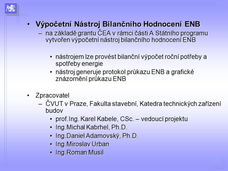 Výpočetní Nástroj Bilančního Hodnocení ENBVýpočetní Nástroj Bilančního Hodnocení ENB –na základě grantu ČEA v rámci části A Státního programu vytvořen
