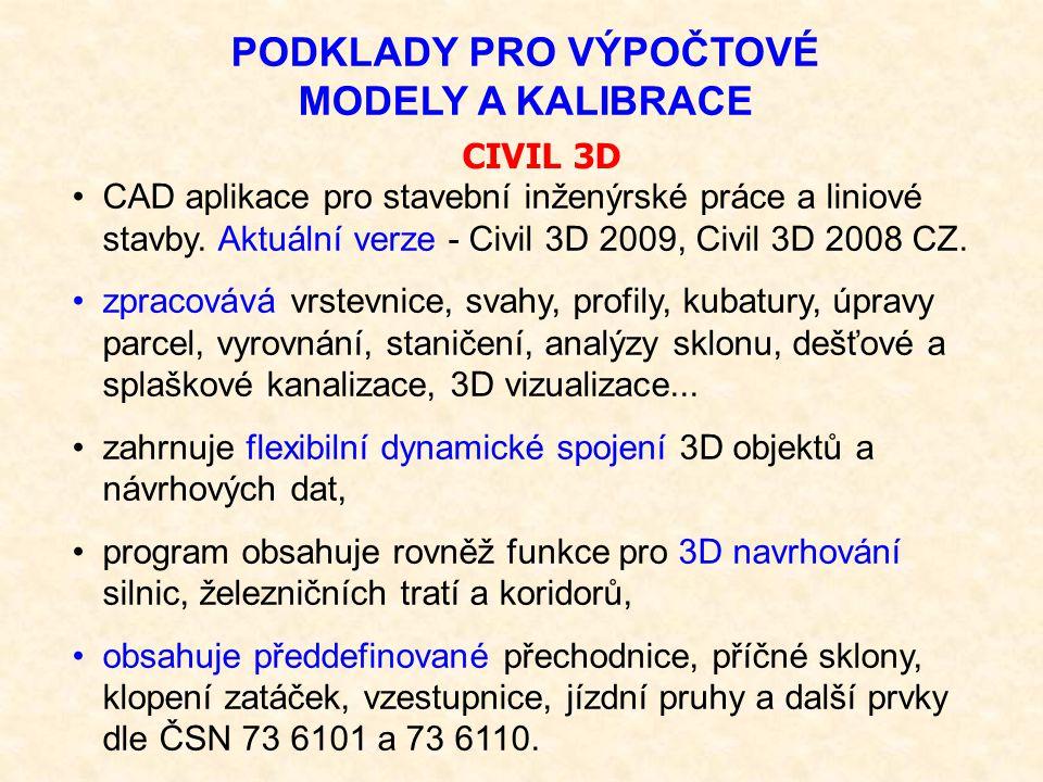 PODKLADY PRO VÝPOČTOVÉ MODELY A KALIBRACE CAD aplikace pro stavební inženýrské práce a liniové stavby. Aktuální verze - Civil 3D 2009, Civil 3D 2008 C