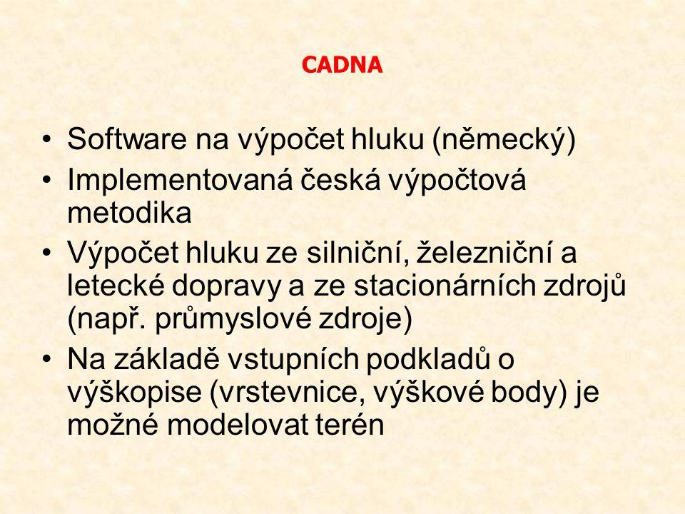 CADNA Software na výpočet hluku (německý) Implementovaná česká výpočtová metodika Výpočet hluku ze silniční, železniční a letecké dopravy a ze stacion