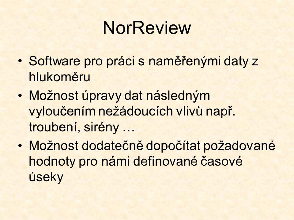 NorReview Software pro práci s naměřenými daty z hlukoměru Možnost úpravy dat následným vyloučením nežádoucích vlivů např. troubení, sirény … Možnost