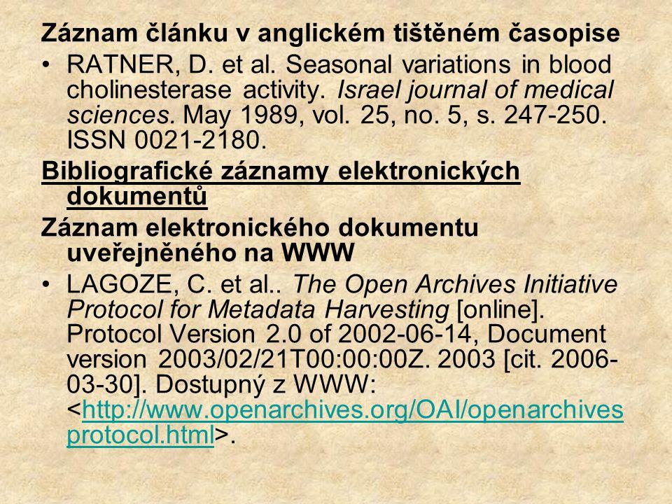 Záznam článku v anglickém tištěném časopise RATNER, D. et al. Seasonal variations in blood cholinesterase activity. Israel journal of medical sciences