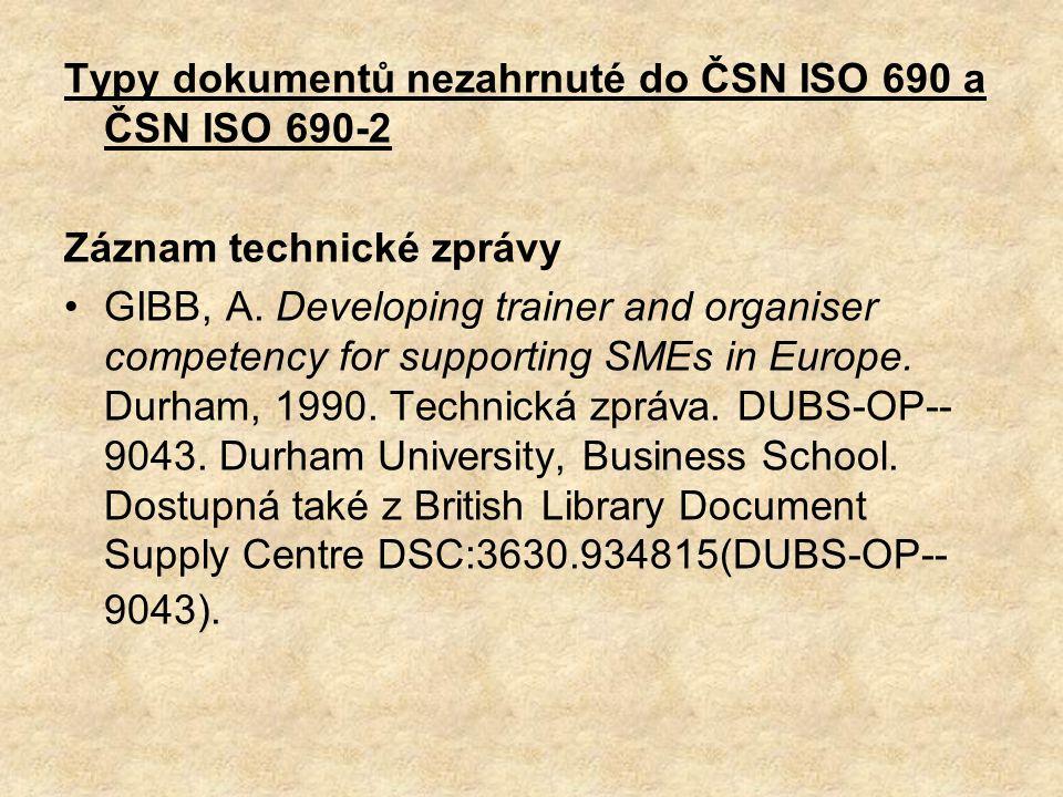 Typy dokumentů nezahrnuté do ČSN ISO 690 a ČSN ISO 690-2 Záznam technické zprávy GIBB, A. Developing trainer and organiser competency for supporting S