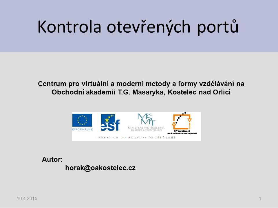 Kontrola otevřených portů 10.4.20151 Centrum pro virtuální a moderní metody a formy vzdělávání na Obchodní akademii T.G. Masaryka, Kostelec nad Orlicí