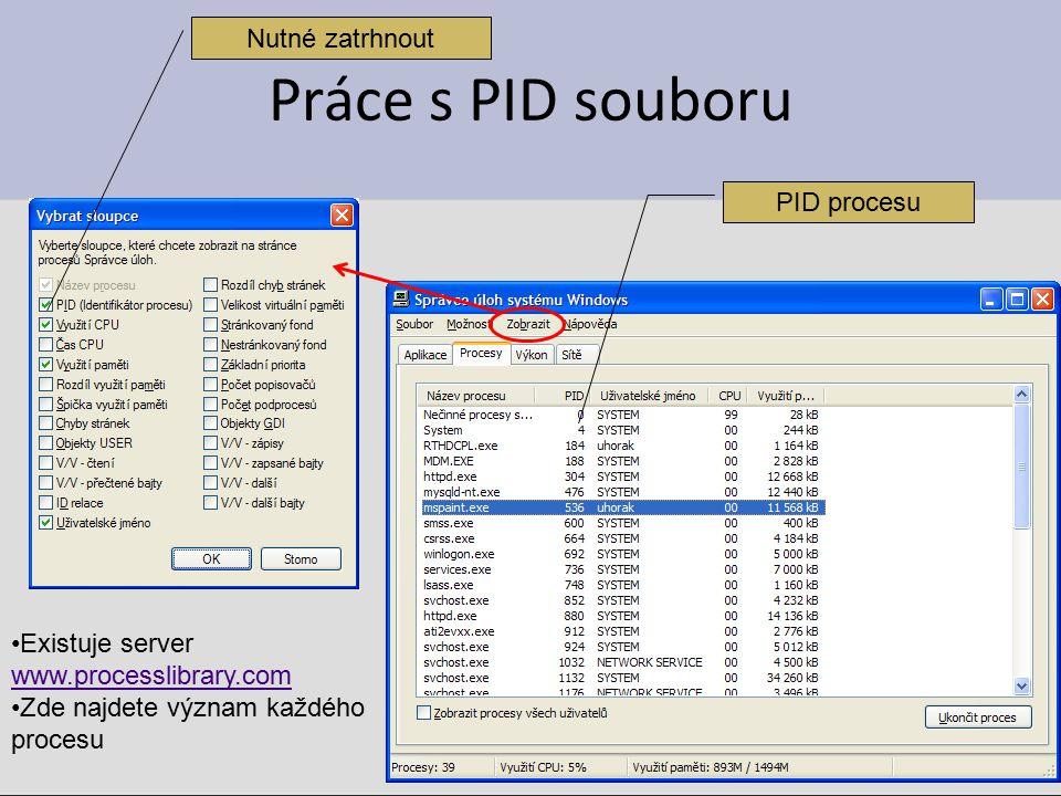 Práce s PID souboru PID procesu Nutné zatrhnout Existuje server www.processlibrary.com www.processlibrary.com Zde najdete význam každého procesu