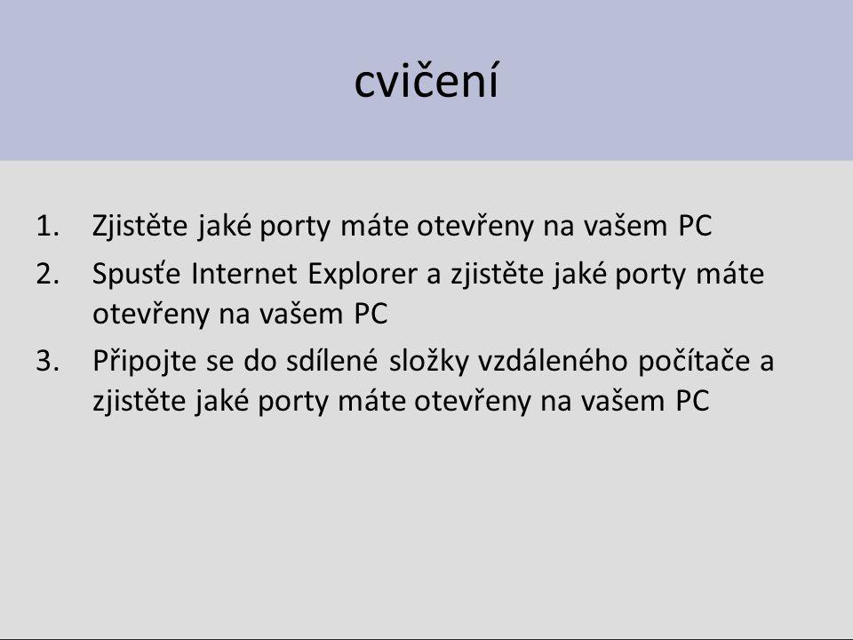 cvičení 1.Zjistěte jaké porty máte otevřeny na vašem PC 2.Spusťe Internet Explorer a zjistěte jaké porty máte otevřeny na vašem PC 3.Připojte se do sd