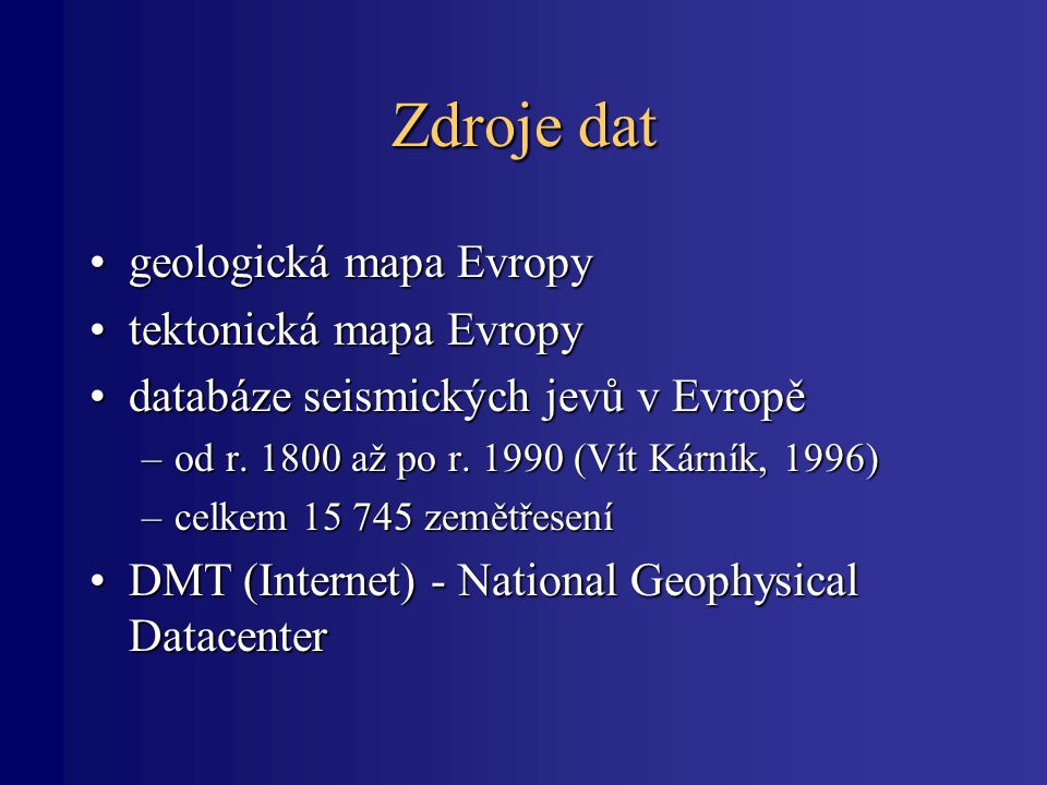 Zdroje dat geologická mapa Evropygeologická mapa Evropy tektonická mapa Evropytektonická mapa Evropy databáze seismických jevů v Evropědatabáze seismi