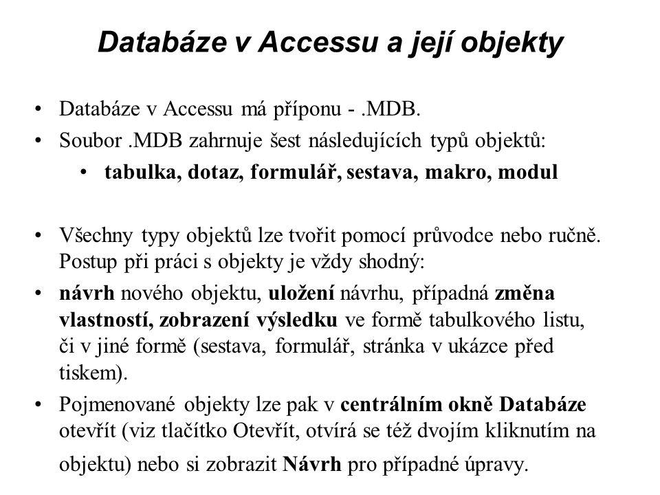 Databáze v Accessu a její objekty Databáze v Accessu má příponu -.MDB.