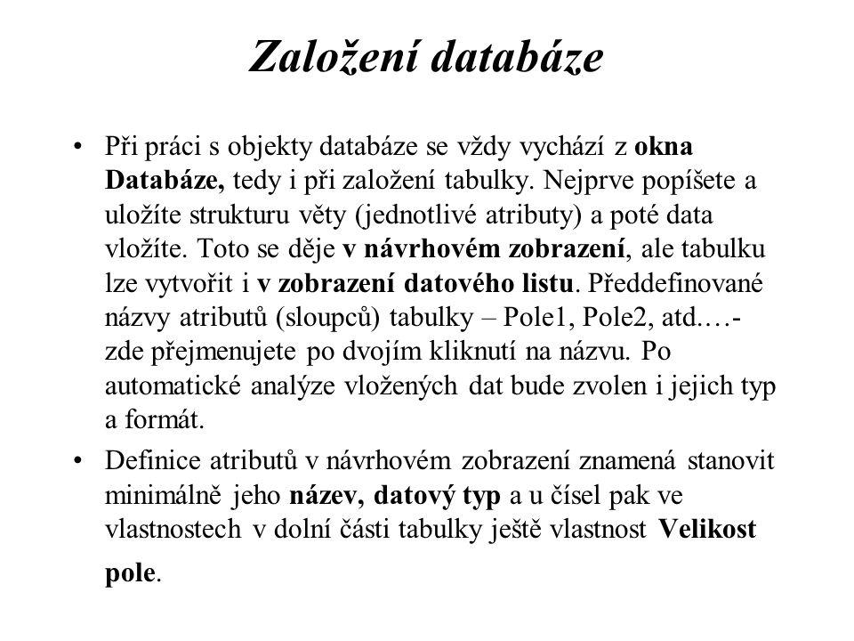 Založení databáze Při práci s objekty databáze se vždy vychází z okna Databáze, tedy i při založení tabulky.