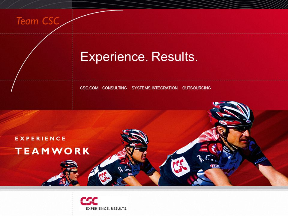 Experience. Results. CSC.COM CONSULTING SYSTEMS INTEGRATION OUTSOURCING