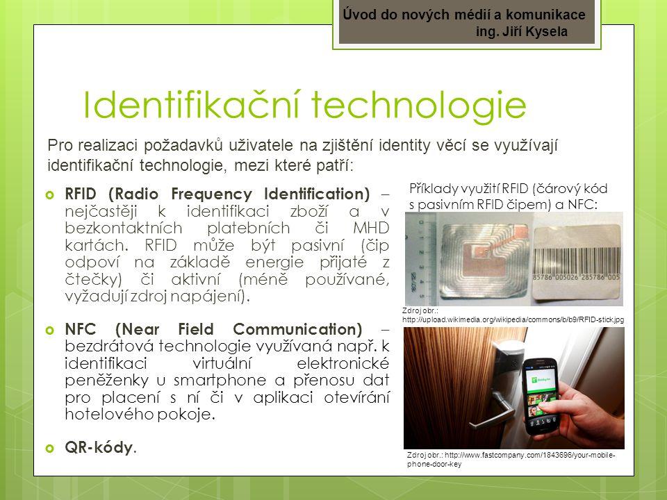 Úvod do nových médií a komunikace ing. Jiří Kysela Identifikační technologie  RFID (Radio Frequency Identification) – nejčastěji k identifikaci zboží
