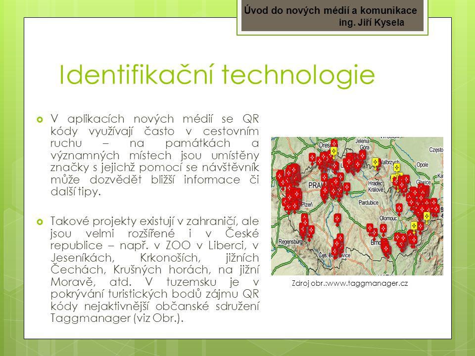 Úvod do nových médií a komunikace ing. Jiří Kysela Identifikační technologie  V aplikacích nových médií se QR kódy využívají často v cestovním ruchu