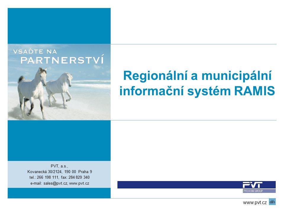1 www.pvt.cz Regionální a municipální informační systém RAMIS PVT, a.s., Kovanecká 30/2124, 190 00 Praha 9 tel.: 266 198 111, fax: 284 829 340 e-mail: