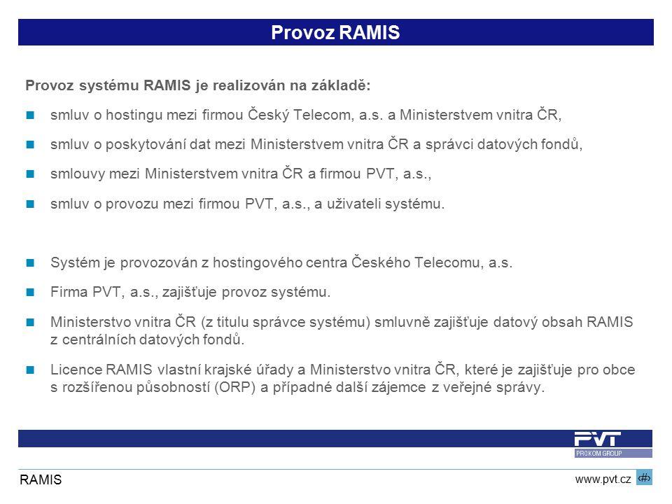 15 www.pvt.cz RAMIS Provoz RAMIS Provoz systému RAMIS je realizován na základě: smluv o hostingu mezi firmou Český Telecom, a.s. a Ministerstvem vnitr