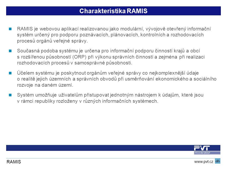 7 www.pvt.cz RAMIS Charakteristika RAMIS RAMIS je webovou aplikací realizovanou jako modulární, vývojově otevřený informační systém určený pro podporu