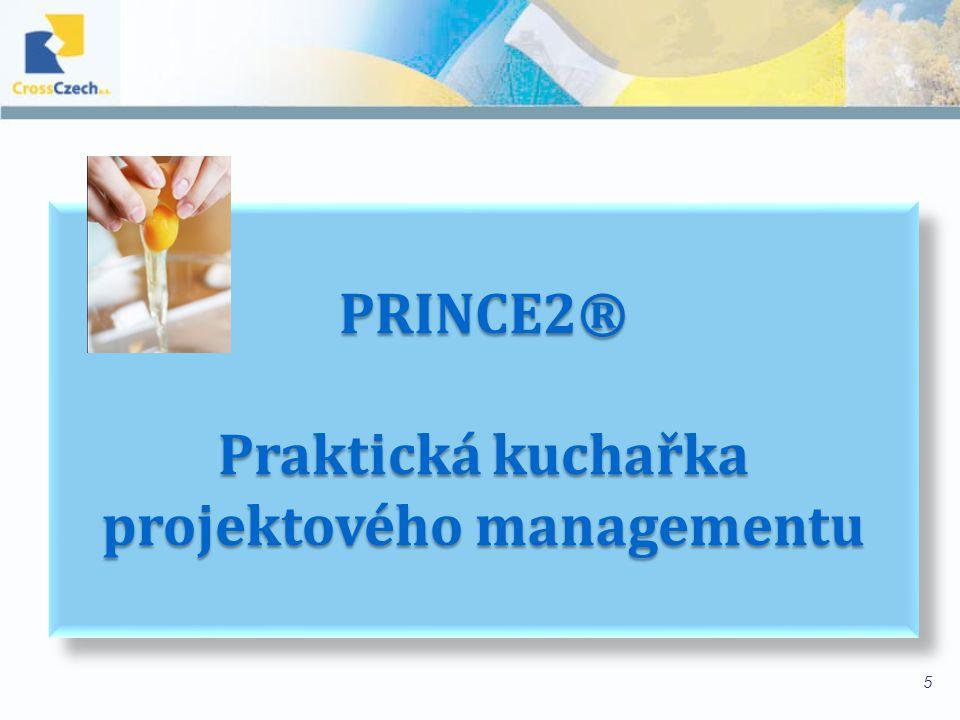 Orientace na produkty a procesy Metodika PRINCE2 ® je procesně orientovaná –přehledné postupy průběhem životního cyklu projektu od začátku až do ukončení –každý proces má přiřazené checklisty (kontrolní seznamy), aktivity, produkty a odpovědnosti –Např.