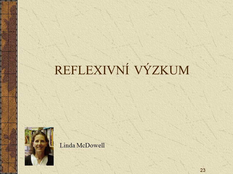 23 REFLEXIVNÍ VÝZKUM Linda McDowell