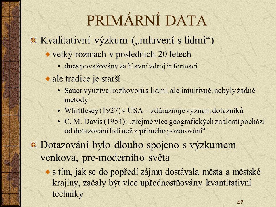 """47 PRIMÁRNÍ DATA Kvalitativní výzkum (""""mluvení s lidmi"""") velký rozmach v posledních 20 letech dnes považovány za hlavní zdroj informací ale tradice je"""