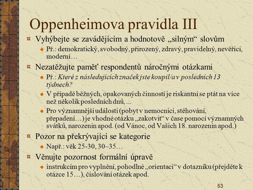 """53 Oppenheimova pravidla III Vyhýbejte se zavádějícím a hodnotově """"silným"""" slovům Př.: demokratický, svobodný, přirozený, zdravý, pravidelný, nevěřící"""