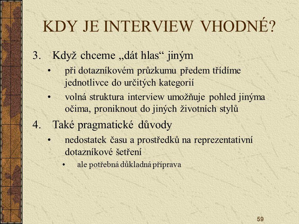 """59 KDY JE INTERVIEW VHODNÉ? 3.Když chceme """"dát hlas"""" jiným při dotazníkovém průzkumu předem třídíme jednotlivce do určitých kategorií volná struktura"""
