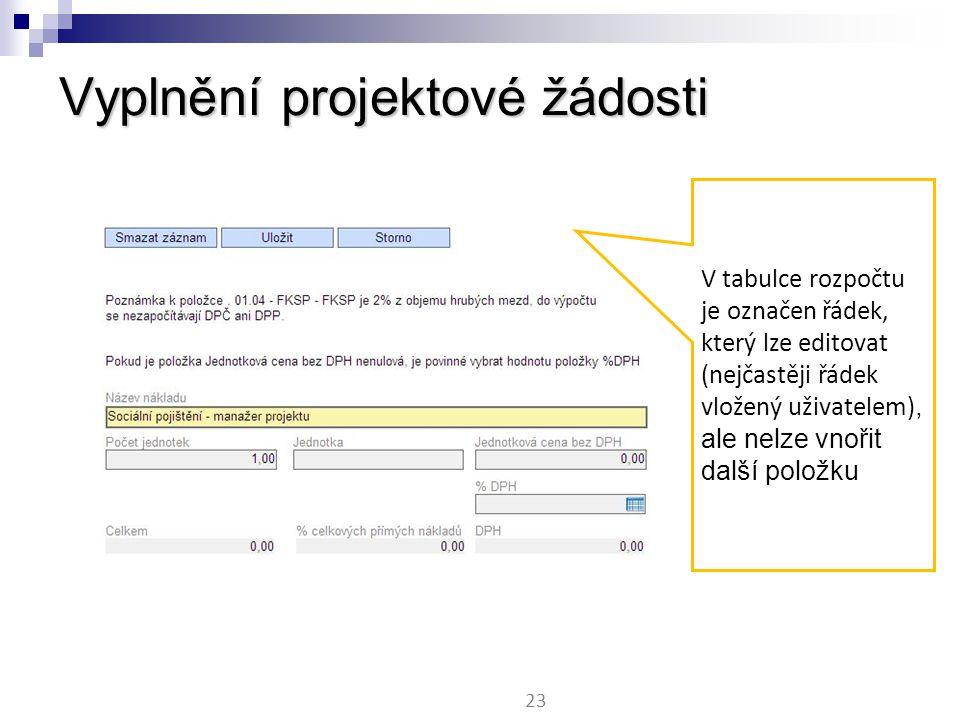Vyplnění projektové žádosti 23 V tabulce rozpočtu je označen řádek, který lze editovat (nejčastěji řádek vložený uživatelem), ale nelze vnořit další položku