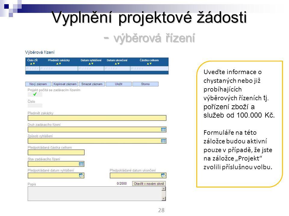Vyplnění projektové žádosti - výběrová řízení 28 Uveďte informace o chystaných nebo již probíhajících výběrových řízeních tj.