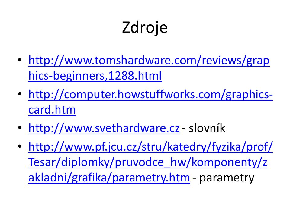 Zdroje http://www.tomshardware.com/reviews/grap hics-beginners,1288.html http://www.tomshardware.com/reviews/grap hics-beginners,1288.html http://comp