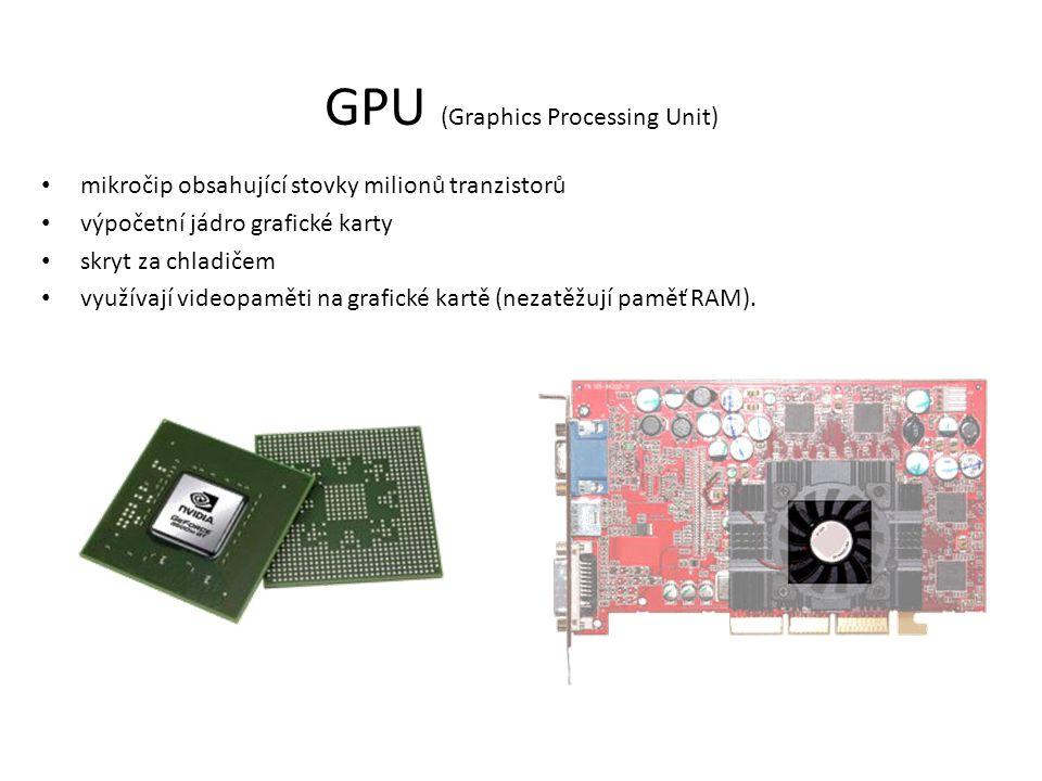 GPU (Graphics Processing Unit) mikročip obsahující stovky milionů tranzistorů výpočetní jádro grafické karty skryt za chladičem využívají videopaměti