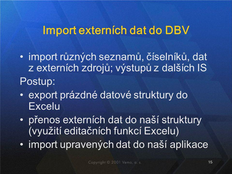 15 Import externích dat do DBV import různých seznamů, číselníků, dat z externích zdrojů; výstupů z dalších IS Postup: export prázdné datové struktury