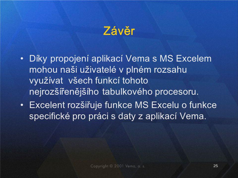 25 Závěr Díky propojení aplikací Vema s MS Excelem mohou naši uživatelé v plném rozsahu využívat všech funkcí tohoto nejrozšířenějšího tabulkového pro