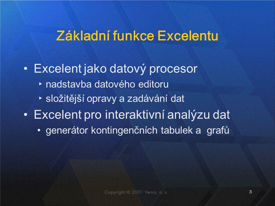 3 Základní funkce Excelentu Excelent jako datový procesor ▸nadstavba datového editoru ▸složitější opravy a zadávání dat Excelent pro interaktivní anal