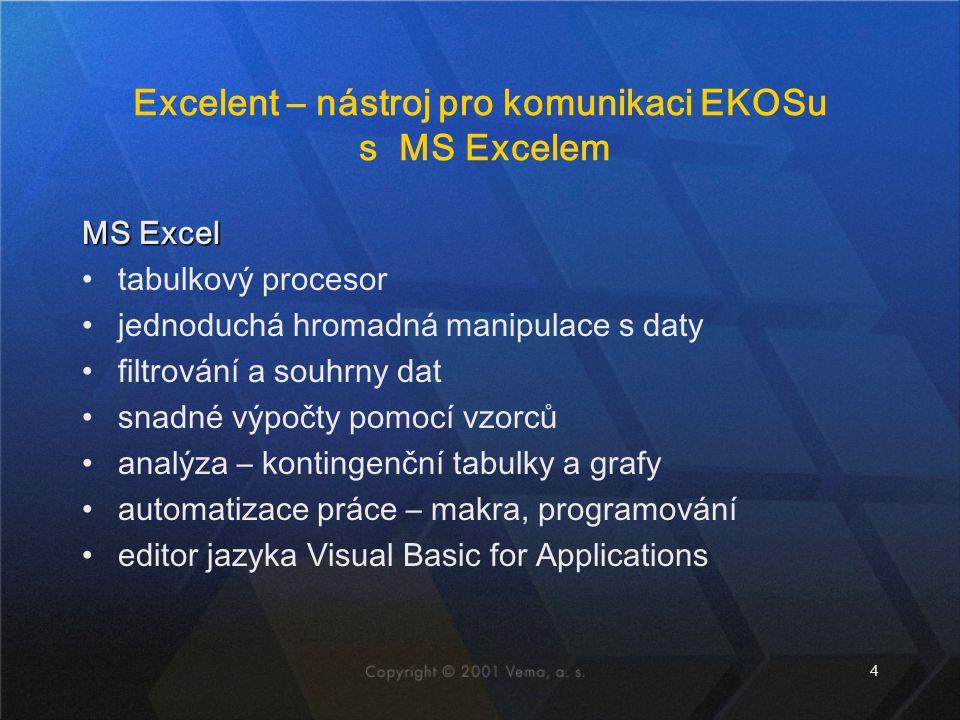 4 Excelent – nástroj pro komunikaci EKOSu s MS Excelem MS Excel tabulkový procesor jednoduchá hromadná manipulace s daty filtrování a souhrny dat snad