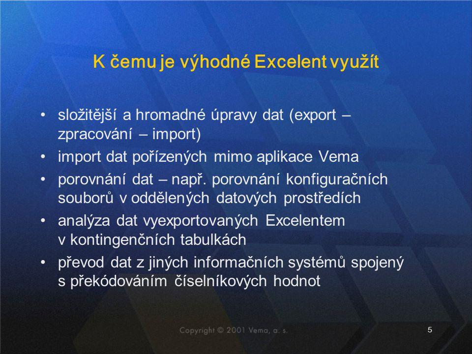16 Schéma použití Excelentu - import externích dat Aplikace Vema Excelent MS Excel Excelent export prázdného souboru (struktury) import dat externí data přeformátování externích dat