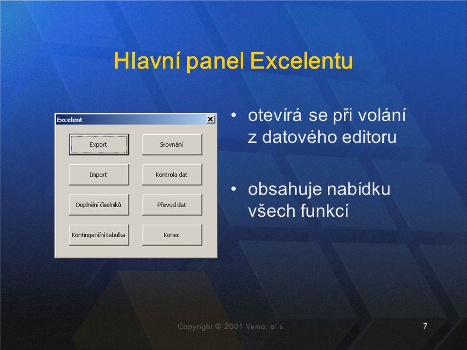 7 Hlavní panel Excelentu otevírá se při volání z datového editoru obsahuje nabídku všech funkcí