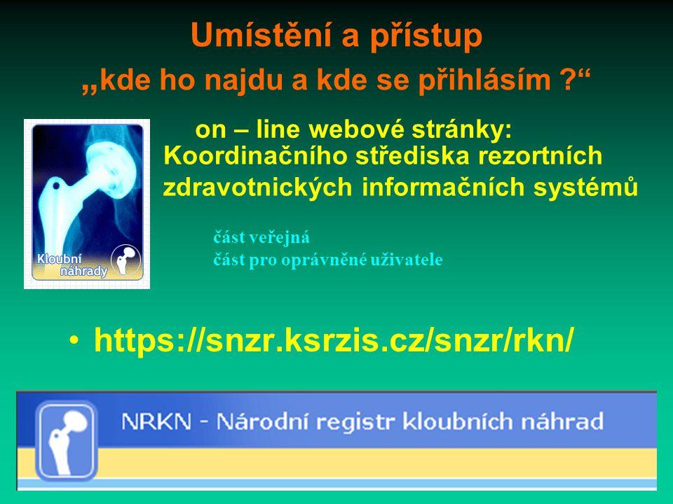 """Umístění a přístup """" kde ho najdu a kde se přihlásím https://snzr.ksrzis.cz/snzr/rkn/ Koordinačního střediska rezortních zdravotnických informačních systémů on – line webové stránky: část veřejná část pro oprávněné uživatele"""