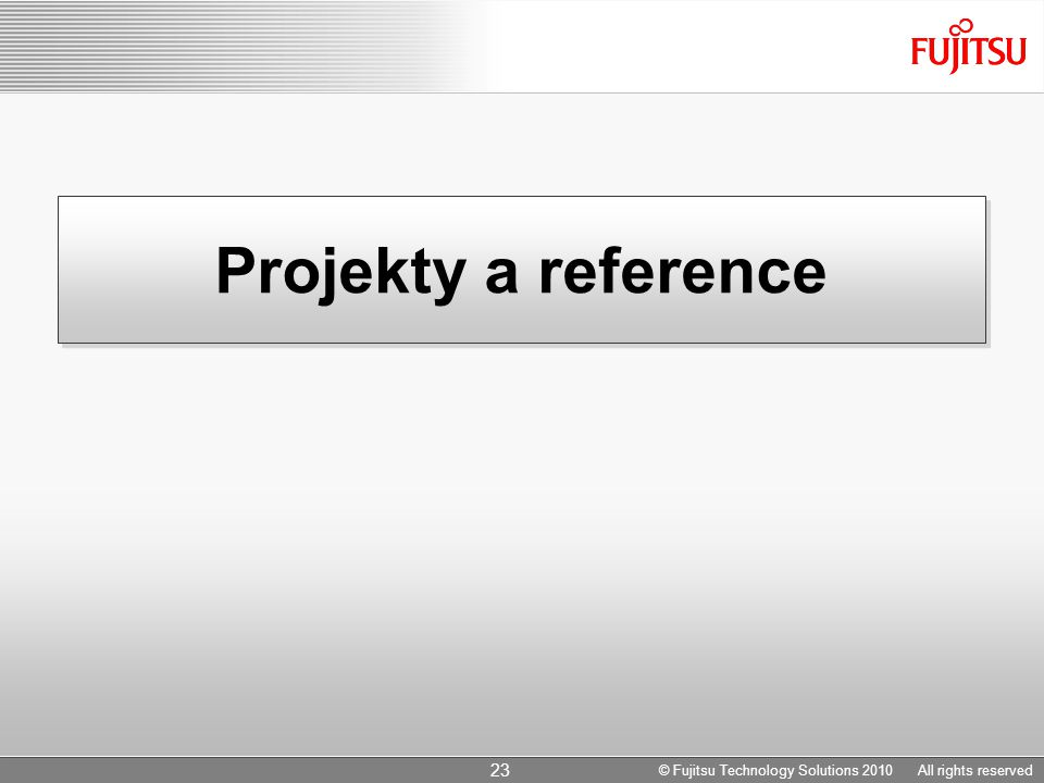 Projekty a reference 23 © Fujitsu Technology Solutions 2010 All rights reserved