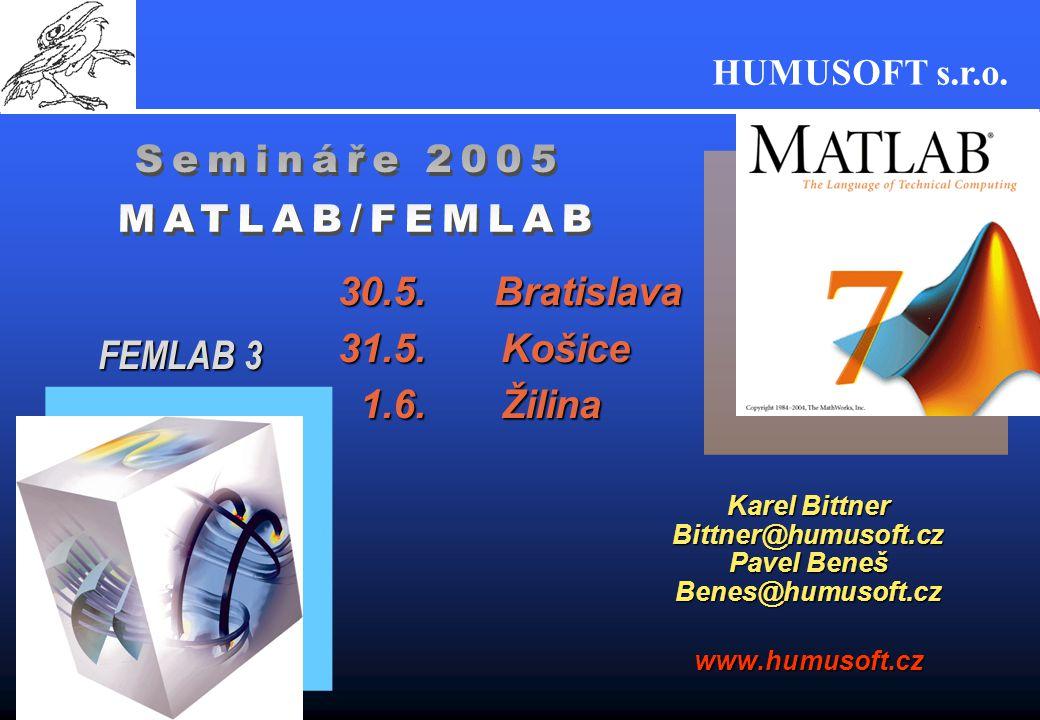 HUMUSOFT s.r.o. 1 30.5. Bratislava 31.5. Košice 1.6. Žilina 1.6. Žilina Karel Bittner Bittner@humusoft.cz Pavel Beneš Benes@humusoft.cz www.humusoft.c