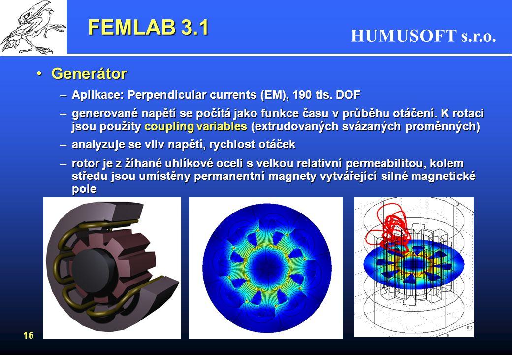 HUMUSOFT s.r.o. 16 FEMLAB 3.1 GenerátorGenerátor –Aplikace: Perpendicular currents (EM), 190 tis. DOF –generované napětí se počítá jako funkce času v