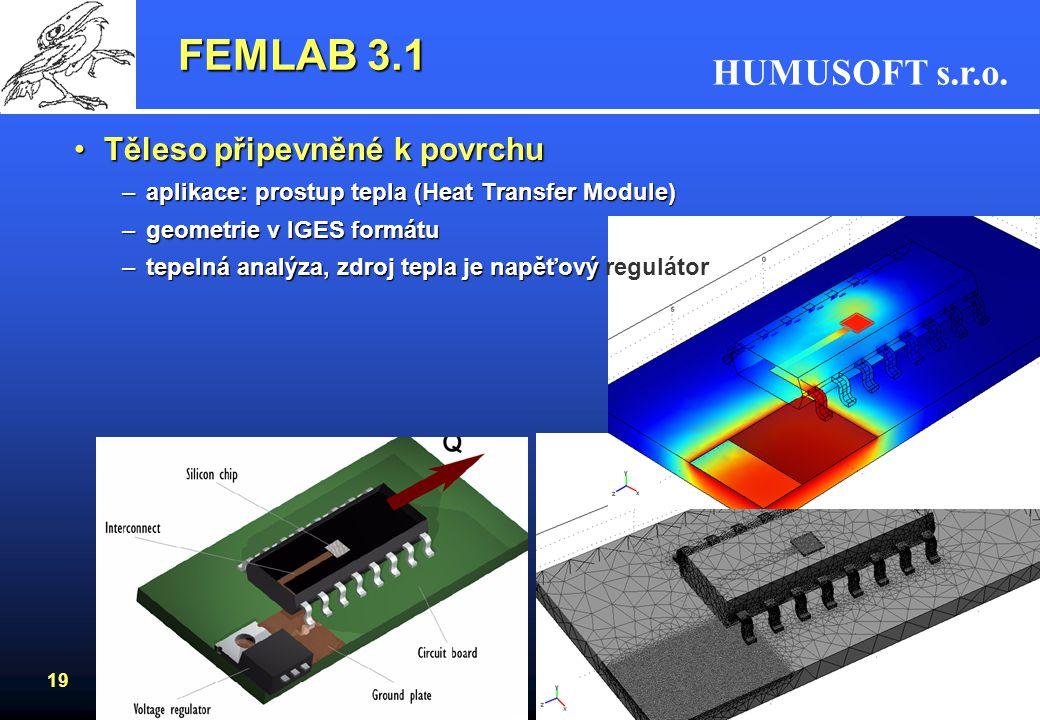 HUMUSOFT s.r.o. 19 FEMLAB 3.1 Těleso připevněné k povrchuTěleso připevněné k povrchu –aplikace: prostup tepla (Heat Transfer Module) –geometrie v IGES